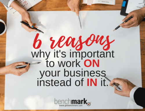 6 Reasons Why It's Important to Work ON Your Business and Not IN It